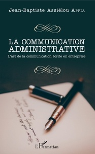 La communication administrative- L'art de la communication écrite en entreprise - Jean-Baptiste Assiélou Appia | Showmesound.org