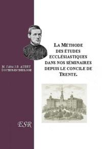 La méthode des études ecclésiastiques dans nos séminaires depuis le Concile de Trente - Jean-Baptiste Aubry |
