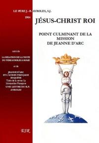 Jean-Baptiste Ayroles - Jésus-Christ roi, point culminant de la mission de Jeanne d'Arc.