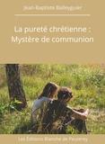 Jean-Baptiste Balleyguier - La pureté chrétienne : Mystère de communion.