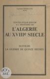 Jean-Baptiste Barbe et Lucien Chaillou - Textes pour servir à l'histoire de l'Algérie au XVIIIe siècle - Suivis de la guerre des quinze heures.