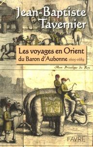 Jean-Baptiste Baron d'Aubonne - Les voyages en Orient du Baron d'Aubonne - Extraits des Six voyages en Turquie, en Perse et aux Indes, ouvrage publié en 1676.