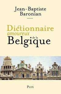 Jean-Baptiste Baronian - Dictionnaire amoureux de la Belgique.