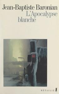 Jean-Baptiste Baronian - L'Apocalypse blanche.