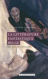 Jean-Baptiste Baronian - La littérature fantastique belge - Une affaire d'insurgés.