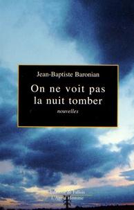 Jean-Baptiste Baronian - On ne voit pas la nuit tomber.