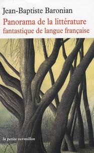 Jean-Baptiste Baronian - Panorama de la littérature fantastique de langue française - Des origines à demain.