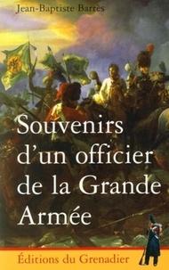 Jean-Baptiste Barrès - Souvenirs d'un officier de la Grande Armée.