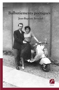 Jean-Baptiste Besnard - Balbutiements poétiques.
