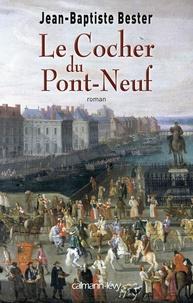 Jean-Baptiste Bester - Le cocher du Pont-Neuf.