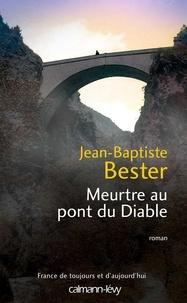 Jean-Baptiste Bester - Meurtre au pont du Diable.