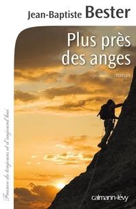 Jean-Baptiste Bester - Plus près des anges.
