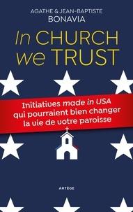 """Jean-Baptiste Bonavia et Agathe Bonavia - In church we trust - Initiatives """"made in USA"""" qui pourraient bien changer la vie de votre paroisse."""