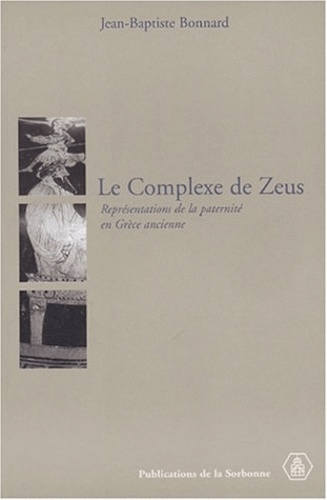 Le complexe de Zeus. Représentations de la paternité en Grèce