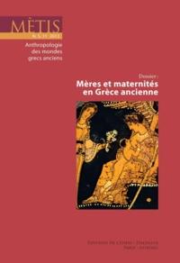 Jean-Baptiste Bonnard et Florence Gherchanoc - Mètis N° 11/2013 : Mères et maternités en Grèce ancienne.