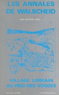 Jean-Baptiste Boog et Albert Schott - Les annales de Walscheid - Village lorrain au pied des Vosges.