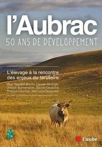 Jean-Baptiste Borrès et Claude Béranger - L'Aubrac, cinquante ans de développement - L'élevage à la rencontre des enjeux du territoire.