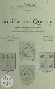 Jean-Baptiste Bouchier et Roger Couderc - Souillac-en-Quercy - Résumé chronologique de son histoire. Suivi du Dictionnaire étymologique de ses rues et places.
