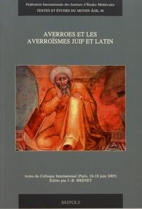 Jean-Baptiste Brenet - Averroès et les averroïsmes juif et latin - Actes du colloque international (Paris, 16-18 juin 2005).