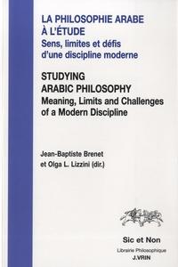 Jean-Baptiste Brenet et Olga Lucia Lizzini - La philosophie arabe à l'étude - Sens, limites et défis d'une discipline moderne.