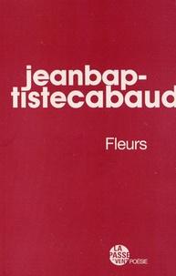 Jean-Baptiste Cabaud - Fleurs - Suivi de Baby Fleur.