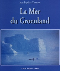 Jean-Baptiste Charcot - La mer du Groenland.