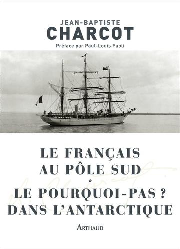 Le Français au pôle Sud. Le pourquoi-Pas ? dans l'Antarctique