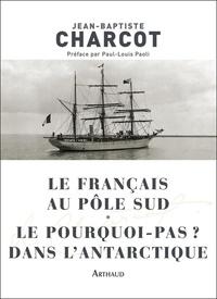 Jean-Baptiste Charcot - Le Français au pôle Sud - Le pourquoi-Pas ? dans l'Antarctique.