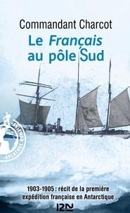 Jean-Baptiste Charcot - Le français au Pôle sud.