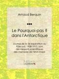 """Jean-Baptiste Charcot et  Ligaran - Le """"""""Pourquoi-pas ?"""""""" dans l'Antarctique - Journal de la 2e expédition au Pôle sud, 1908-1910, suivi des rapports scientifiques des membres de l'état-major."""