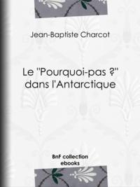 """Jean-Baptiste Charcot et Paul Doumer - Le """"""""Pourquoi-pas ?"""""""" dans l'Antarctique - Journal de la 2e expédition au pôle sud, 1908-1910, suivi des rapports scientifiques des membres de l'état-major."""