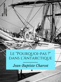 """Jean-Baptiste Charcot et Paul Doumer - Le """"""""Pourquoi pas ?"""""""" dans l'Antarctique - Journal de la 2e expédition au pôle sud, 1908-1910, suivi des rapports scientifiques des membres de l'état-major."""