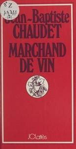 Jean-Baptiste Chaudet - Marchand de vin.