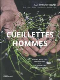 Jean-Baptiste Cokelaer - Des cueillettes et des hommes - 70 herbes, fleurs, baies et champignons. 45 recettes des chefs Florent Ladeyn, Damien Laforce, Pascal Lefebvre et Jean-Marc Notelet.