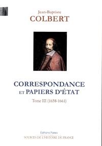 Jean-Baptiste Colbert - Correspondance et papiers d'Etat - Tome 3, 1658-1661.