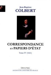 Jean-Baptiste Colbert - Correspondance et papiers d'Etat - Tome 4, 1661.
