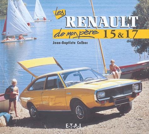 Jean-Baptiste Colboc - Les Renault 15 & 17 de mon père.