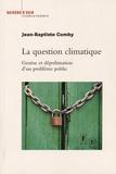 Jean-Baptiste Comby - La question climatique - Genèse et dépolitisation d'un problème public.