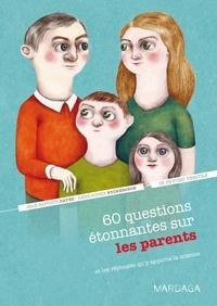 Jean-Baptiste Dayez et Anne-Sophie Ryckebosch - 60 questions étonnantes sur les parents - Et les réponses qu'y apporte la science.