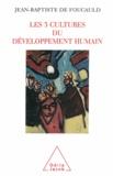 Jean-Baptiste de Foucauld - 3 cultures du développement humain (Les) - Résistance, régulation, utopie.