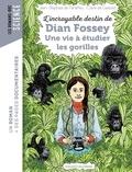 Jean-Baptiste de Panafieu et Claire de Gastold - L'incroyable destin de Dian Fossey - Une vie à étudier les gorilles.