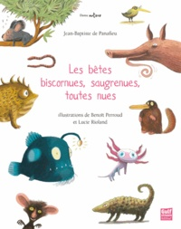 Jean-Baptiste de Panafieu et Benoît Perroud - Les bêtes biscornues, saugrenues, toutes nues.