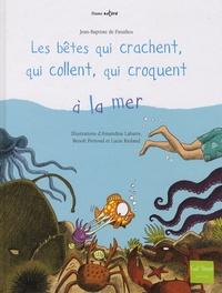 Jean-Baptiste de Panafieu - Les bêtes qui crachent, qui collent, qui croquent à la mer.