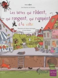 Jean-Baptiste de Panafieu - Les bêtes qui rôdent, qui rongent, qui rampent à la ville.