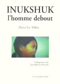 Jean-Baptiste Decavele et Hervé Le Tellier - Inukshuk, l'homme debout.