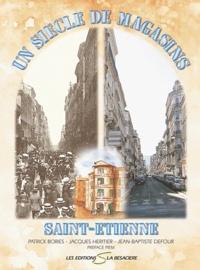 Jean-Baptiste Defour et Jacques Héritier - Un siècle de magasins à Saint-Etienne.