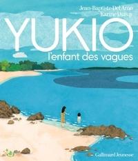 Jean-Baptiste Del Amo et Karine Daisay - Yukio l'enfant des vagues.