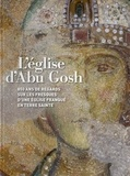 Jean-Baptiste Delzant - L'église d'Abu Gosh - 850 ans de regards sur les fresques d'une église franque en Terre sainte.