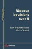 Jean-Baptiste Denis et Marco Scutari - Réseaux bayésiens avec R.