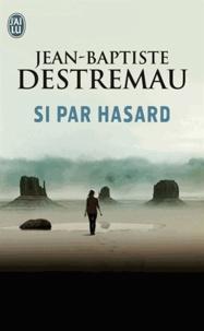 Jean-Baptiste Destremau - Si par hasard.